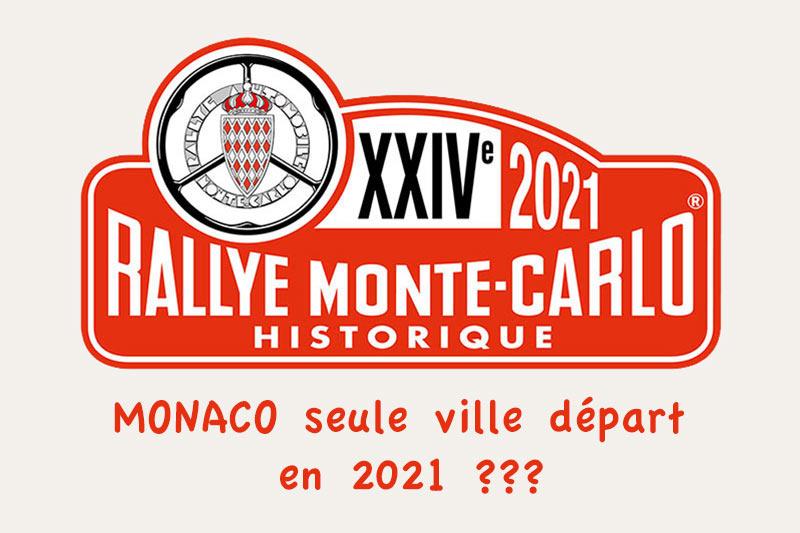 Rallye Monte Carlo Historique   Monaco seule ville départ en 2021 !?
